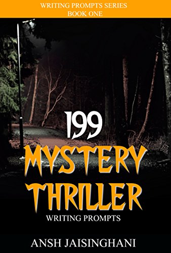 Book: 199 Mystery/Thriller Writing Prompts (Writing Prompts Series) by Ansh Jaisinghani