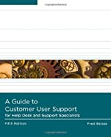 A Guide to Computer User Support for Help Desk and Support Specialists, 5th Edition