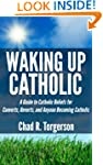 Waking Up Catholic: A Guide to Cathol...