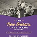 The New Orleans Jazz Scene, 1970-2000: A Personal Retrospective Audiobook by Thomas W. Jacobsen Narrated by David Randall Hunter
