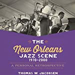 The New Orleans Jazz Scene, 1970-2000: A Personal Retrospective | Thomas W. Jacobsen