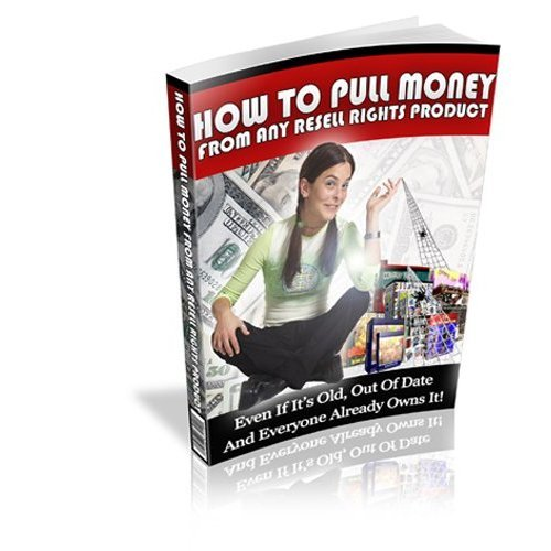 How To Pull Money From Any Resell Rights Product - Even If It's Old, Out of Date And Everyone Already Owns It! (210 Pages) AAA+++