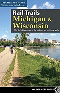 Book Cover: Rail-Trails Michigan and Wisconsin: The definitive guide to the region's top multiuse trails
