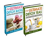 DETOX CLEANSE BOX-SET #1: The Ultimate Detox Teas + Ultimate Detox Baths (How To Cleanse Your Body, Relax The Mind, feel Great And Rejuvenate You)