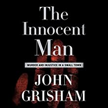 The Innocent Man: Murder and Injustice in a Small Town Audiobook by John Grisham Narrated by Craig Wasson