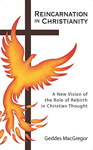 Reincarnation in Christianity: A New Vision of the Role of Rebirth in Christian Thought (Quest Books), MacGregor, Geddes