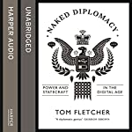 Naked Diplomacy: Power and Statecraft in the Digital Age | Tom Fletcher