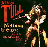 Nothing Is Easy-Live at the Isle of Wight 1970 by Jethro Tull (2004-11-09)