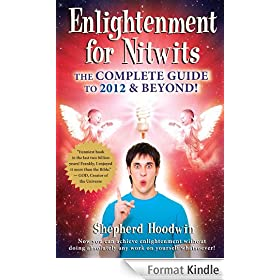 Enlightenment for Nitwits: The Complete Guide to 2012 &amp; Beyond!