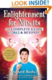 Enlightenment for Nitwits: The Complete Guide to 2012 & Beyond!