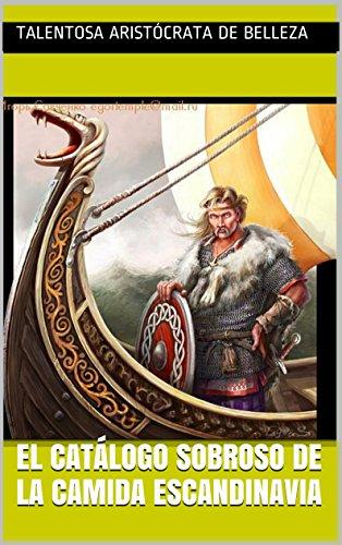 El catálogo sobroso de la camida Escandinavia (El arte magnífico y admirable nº 40) (Spanish Edition) by Talentosa aristócrata de belleza