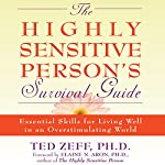 The Highly Sensitive Person's Survival Guide: Essential Skills for Living Well in an Overstimulating World (Step-By-Step Guides) | Ted Zeff