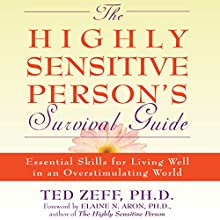 The Highly Sensitive Person's Survival Guide: Essential Skills for Living Well in an Overstimulating World (Step-By-Step Guides) (       UNABRIDGED) by Ted Zeff Narrated by Paul Aulridge
