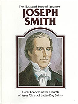 The illustrated story of President Joseph Smith (Great leaders of the Church of Jesus Christ of