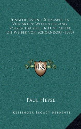 Jungfer Justine, Schauspiel in Vier Akten; Weltuntergang, Volksschauspiel in Funf Akten; Die Weiber Von Schorndorf (1893)