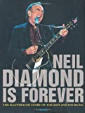 img - for Neil Diamond Is Forever: The Illustrated Story of the Man and His Music book / textbook / text book
