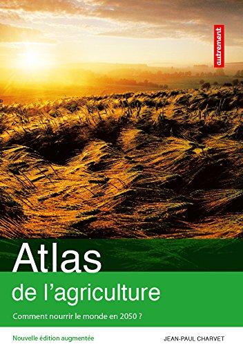 Atlas de l'agriculture : Comment nourrir le monde en 2050 ?: Atlas Autrement