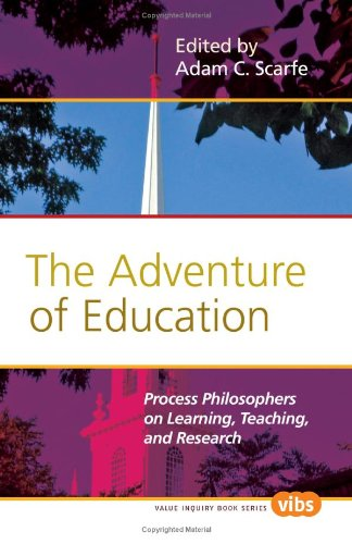 The Adventure of Education: Process Philosophers on Learning, Teaching, and Research. (Value Inquiry Book)