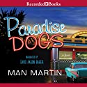 Paradise Dogs (       UNABRIDGED) by Man Martin Narrated by David Aaron Baker