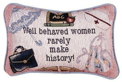 Well Behaved Women Rarely Make History! Tapestry Toss Pillow USA Made