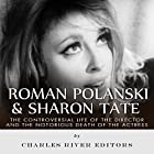 Roman Polanski & Sharon Tate: The Controversial Life of the Director and Notorious Death of the Actress Hörbuch von  Charles River Editors Gesprochen von: Dan Gallagher
