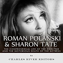 Roman Polanski & Sharon Tate: The Controversial Life of the Director and Notorious Death of the Actress Audiobook by  Charles River Editors Narrated by Dan Gallagher