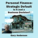 Personal Finance: Strategic Default; Is It Just a Business Decision?
