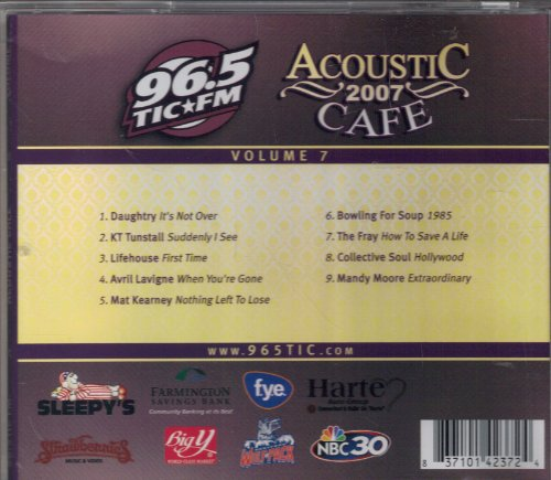96.5 TIC-FM Acoustic Cafe 2007: Volume 7 by Daughtry, K.T. Tunstall, Avril Lavigne, The Fray and Bowling For Soup
