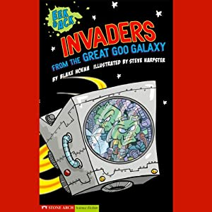 Invaders from the Great Goo Galaxy | [Blake A. Hoena]