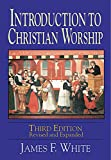 Introduction to Christian Worship (0687091098) by James F White