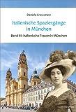 Italienische Spaziergänge in München, Band III: Italienische Frauen in München