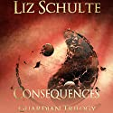Consequences Audiobook by Liz Schulte Narrated by Gabriel Vaughan, Piper Goodeve, Julian Elfer