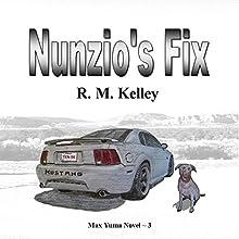Nunzio's Fix: Max Yuma, Book 3 Audiobook by R.M. Kelley Narrated by Scott Servheen
