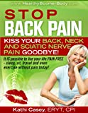 STOP Back Pain - Kiss Your Back, Neck And Sciatic Nerve Pain Goodbye!