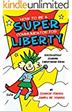 How to Be a Super Communicator for Liberty: Successfully Sharing Libertarian Ideas