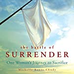 The Battle of Surrender: One Woman's Journey to Sacrifice | Michelle Renée Chudy