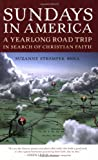 Sundays in America: A Yearlong Road Trip in Search of Christian Faith (0807072257) by Shea, Suzanne Strempek
