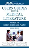 Users Guides to the Medical Literature: A Manual for Evidence-Based Clinical Practice, Second Edition (Jama & Archives Journals)