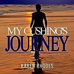 My Cushing's Journey: A True Story | Karen Rhodes