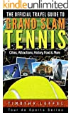 The Official Travel Guide to Grand Slam Tennis: Cities, Attractions, History, Food & More (English Edition)
