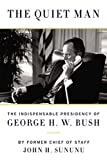 The Quiet Man: The Indispensable Presidency of George H W  Bush