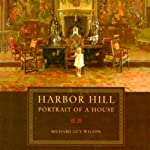 Harbor Hill: Portrait of a House | Richard Guy Wilson