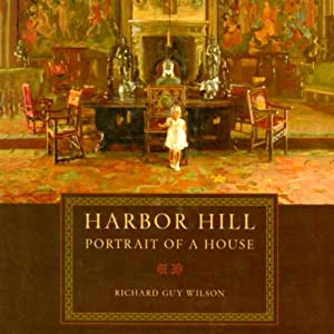 Harbor Hill: Portrait of a House | [Richard Guy Wilson]