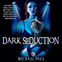 Dark Seduction: The Dark Truth About Seduction and How to Use It to Get What You Want from Love, Sex, Relationships and Romance Audiobook by Michael Pace Narrated by Jim D. Johnston