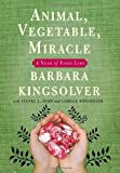 img - for Animal, Vegetable, Miracle: A Year of Food Life 1st (first) Edition by Barbara Kingsolver, Camille Kingsolver, Steven L. Hopp published by Harper (2007) book / textbook / text book