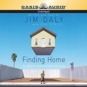 Finding Home: An Imperfect Path to Faith and Family | [Jim Daly]