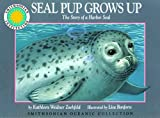 Seal Pup Grows Up: The Story of a Harbor Seal - a Smithsonian Oceanic Collection Book (Mini book) (1568990278) by Kathleen Weidner Zoehfeld