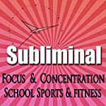 Dynamic Focus & Concentration Subliminal: For School Sports & Fitness Subliminal Binaural Beats Solfeggio Tones | Subliminal Hypnosis