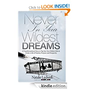 Never In Your Wildest Dreams: A Transformational Story to Tap Into Your Hidden Gifts to Create a Life of Passion, Purpose, and Prosperity