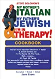 img - for Steve Solomon's My Mother's Italian, My Father's Jewish & I'm in Therapy! Cookbook book / textbook / text book